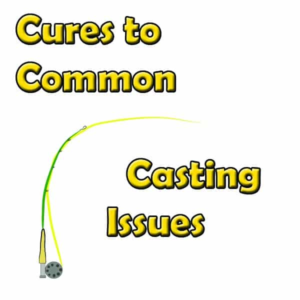 Cures to common fly casting problems