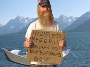 Homeless trout bum fly fisherman needs rich woman to buy gear