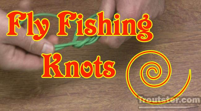 How to tie various knots used in fly fishing, trout fly fishing, fly fishing setup for trout, how to fly fish for trout, fly fishing rigs for trout, how to fly fish for trout