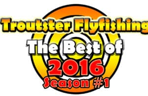 The best fly fishing moments of 2016