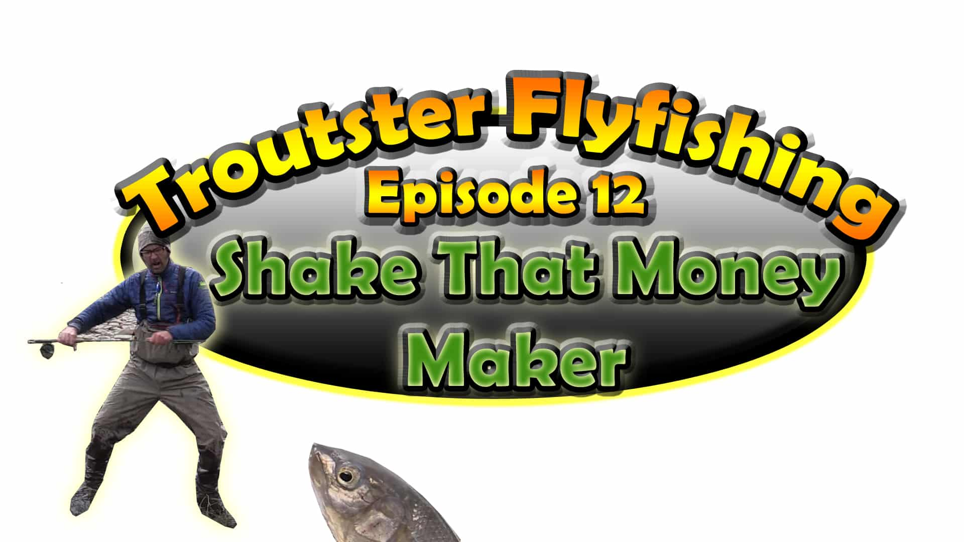 Episode 12 of Troutster flyfishing